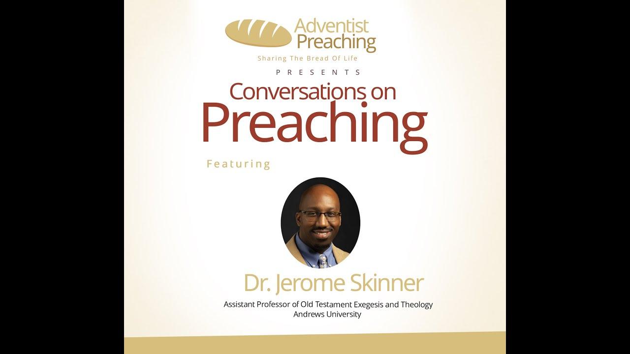 Dr. Jerome Skinner of Andrews University on Adventist Preaching