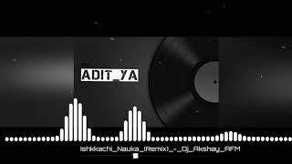 Ishkkachi nauka (remix) dj akshay