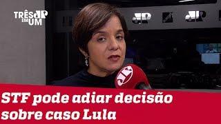 #VeraMagalhães: STF pode adiar decisão sobre caso Lula