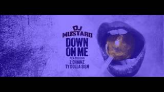 DJ Mustard Ft 2 Chainz & Ty Dolla $ign Down On Me(Chopped & Screwed By DJ Ton)