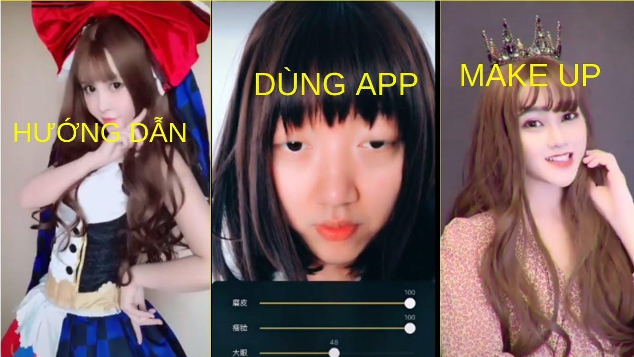 """Hướng dẫn dùng """" App + Make Up"""" Trai Giả Gái – Tik Tok Trung Quốc"""