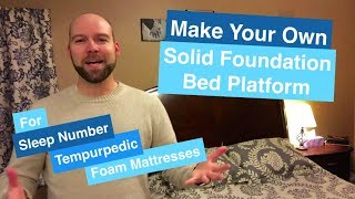 Make A Platform Bed For Sleep Number, Tempurpedic, Or Other Foam Mattresses!!!!