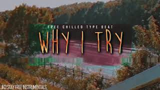 """""""Why I Try"""" Trap Hip Hop Instrumental - Free Chilled Rap Type Beat"""