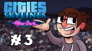 Cities: Skylines After Dark - Pre-Release Gameplay! - Ep. #3