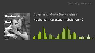 Husband Interested in Science - 2