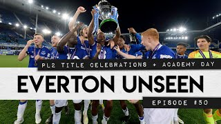 PL2 TITLE CELEBRATIONS + ACADEMY DAY! | EVERTON UNSEEN #50