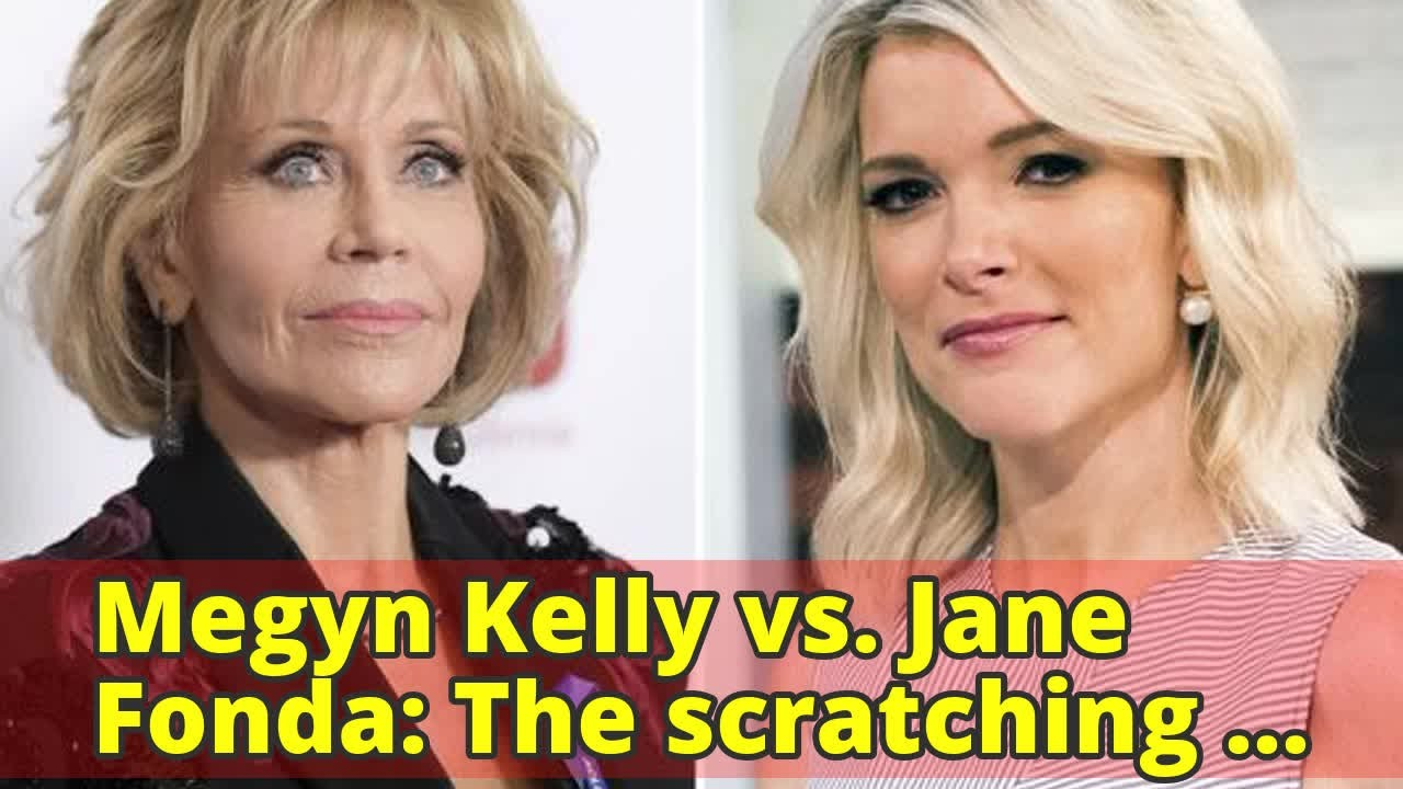 Megyn Kelly vs. Jane Fonda: The scratching continues