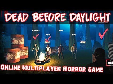 DEAD BEFORE DAYLIGHT 2019 MOBILE HORROR MULTIPLAYER SURVIVAL ANDROID GAMEPLAY AND WALKTHROUGH