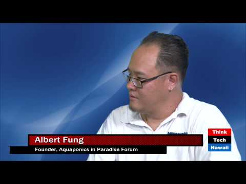 Aquaponics in Paradise Forum and How it Advances the Sciences with Albert Fung