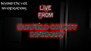 LIVE INVESTIGATION from Fairfield County Infirmary - Terrifying Spirit Voices Captured LIVE!!!