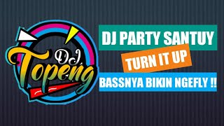 Download Lagu DJ PARTY SANTUY TURN 1T UP BY DJ TOPENG MCPC mp3