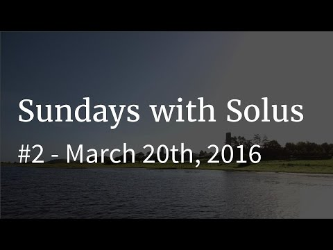 Sundays with Solus #2 - March 20th 2016