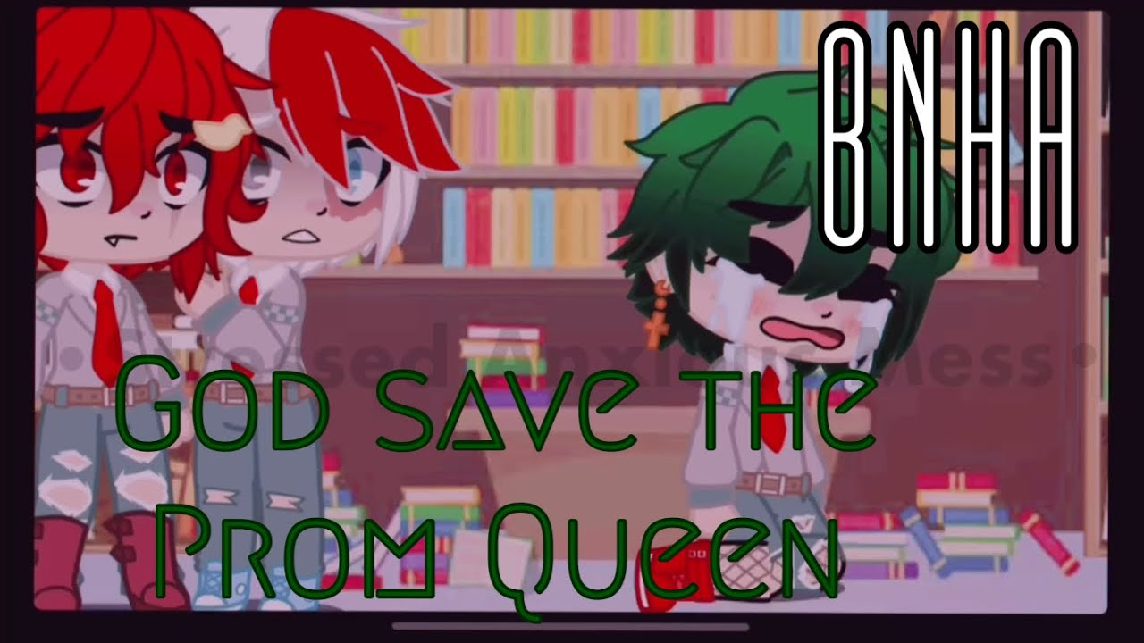 God save the Prom Queen ||BNHA||
