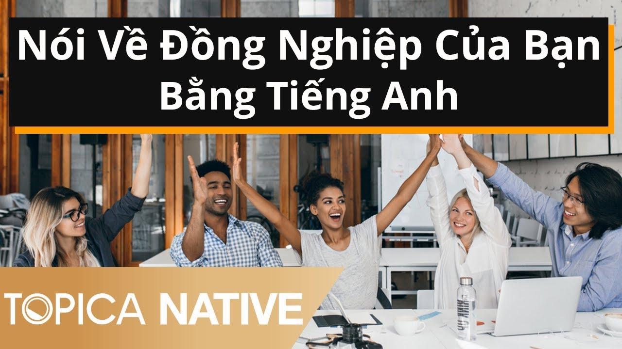 Nói Về Đồng Nghiệp Của Bạn Bằng Tiếng Anh | Topica Native