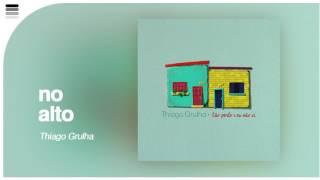 Thiago Grulha - No Alto - [ Áudio Original ]