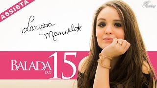 Larissa Manoela - Balada dos 15 anos thumbnail