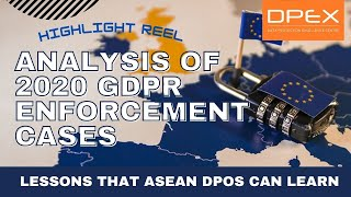 (Highlight Reel) Webinar: Analysis of 2020 GDPR Enforcement Cases -Lessons that ASEAN DPOs can learn