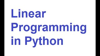 "Linear Programming and Optimization Analysis in Python (Python and pulp Tutorial Starts from 7'53"")"