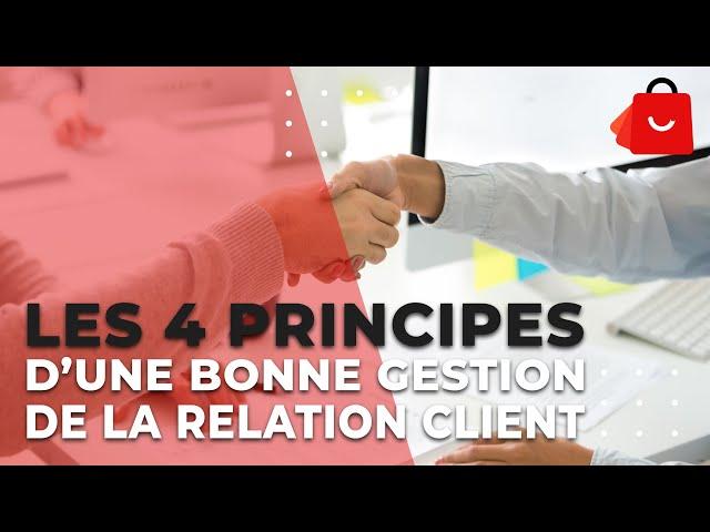 LES 4 PRINCIPES D'UNE BONNE GESTION DE LA RELATION CLIENT