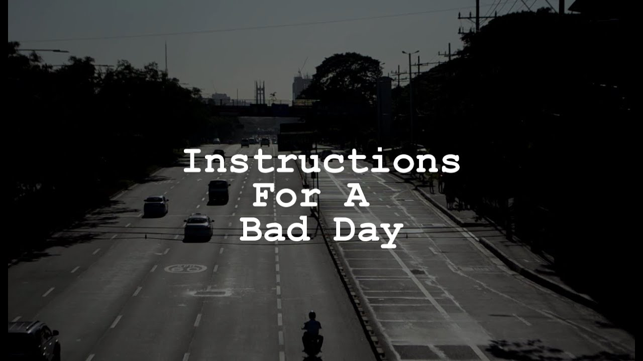 Instructions For A Bad Day Youtube