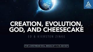 Full Service // Creation, Evolution, God, and Cheesecake - Ed and Kiersten Zinke - Sept. 15, 2018