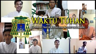 NDC Worship - Waktu Tuhan (COVER BY FRATER KEUSKUPAN AGUNG PALEMBANG)