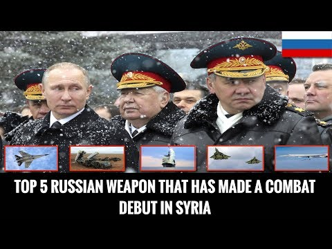 TOP 5 RUSSIAN WEAPON THAT HAS MADE A COMBAT DEBUT IN SYRIA