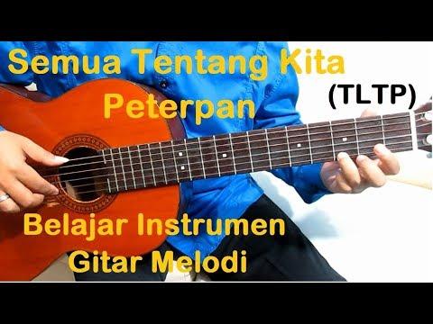 Belajar Melodi Semua Tentang Kita Peterpan (TLTP) - Belajar Instrumen Gitar Melodi