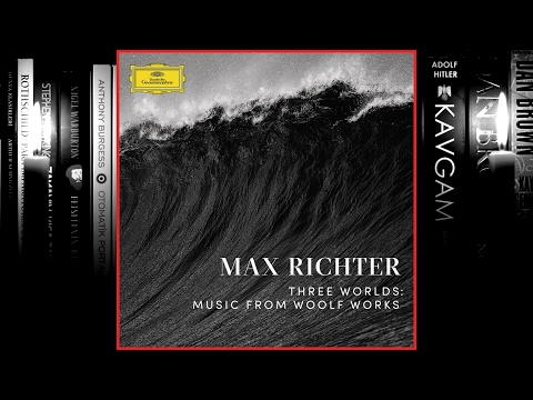 Max Richter - Three Worlds: Music From Woolf Works (Full Album) 2017