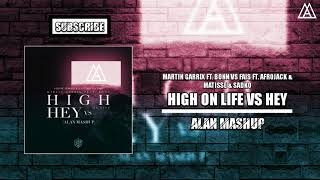 Martin Garrix ft. Bonn Vs Fais ft. Afrojack & Matisse & Sadko - High On Life Vs Hey (Alan Mashup)