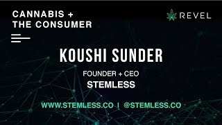 KOUSHI SUNDER of STEMLESS at REVEL: CANNABIS + THE CONSUMER Presentation
