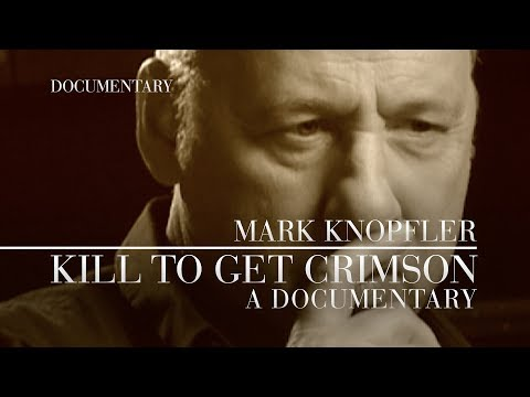 Mark Knopfler - Kill To Get Crimson: A Documentary (OFFICIAL)