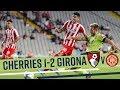 HIGHLIGHTS | AFC Bournemouth 1-2 Girona FC
