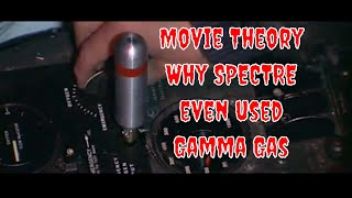 Movie Theory Why Spectre even used Gamma Gas!