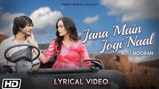 Jana Main Jogi Naal Lyrical Ritu Nooran Jassi N Himanshi P Latest Punjabi Song 2020