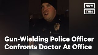 Gun-Wielding Police Officer Confronts Doctor At His Office | NowThis
