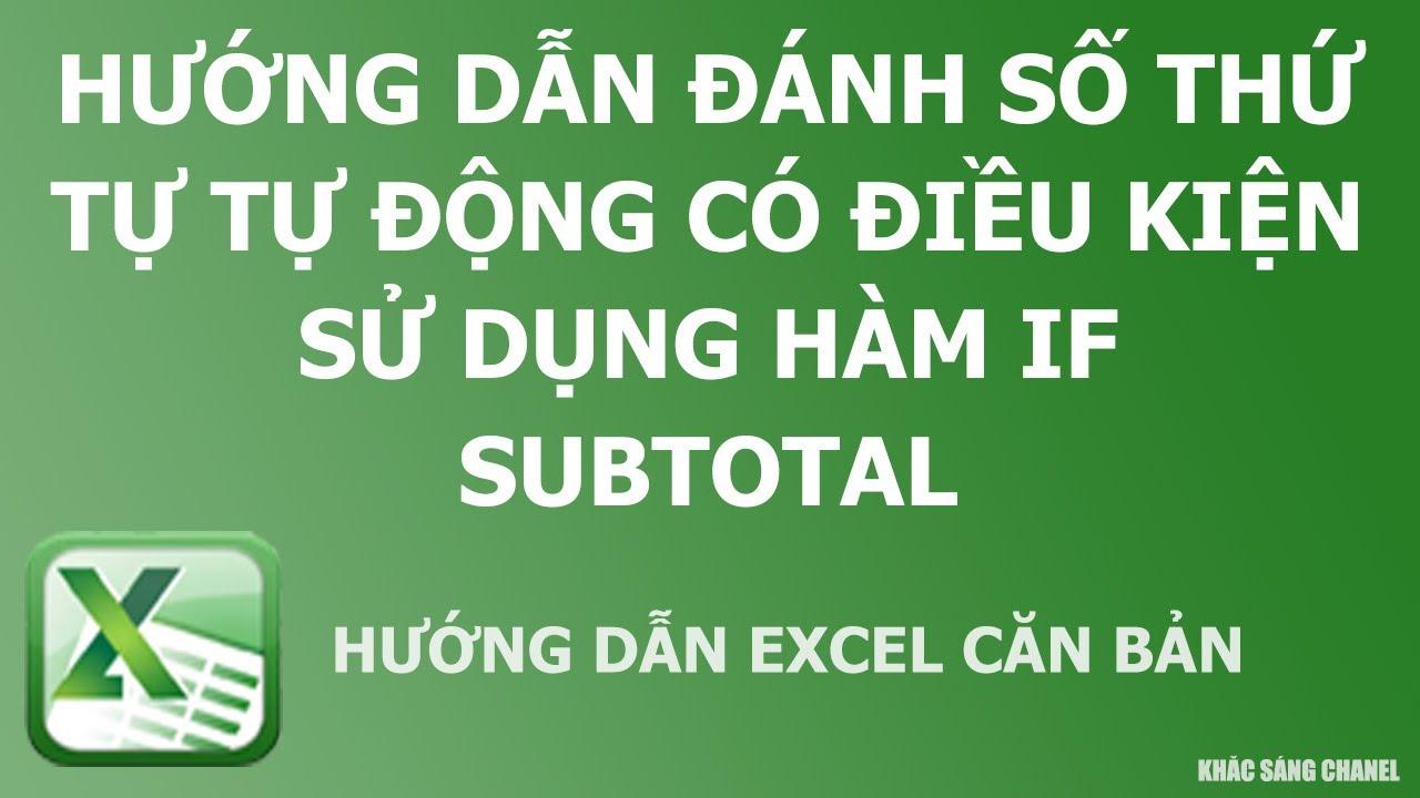 Hướng dẫn đánh số thứ tự tự động có điều kiện sử dụng hàm IF hàm Subtotal