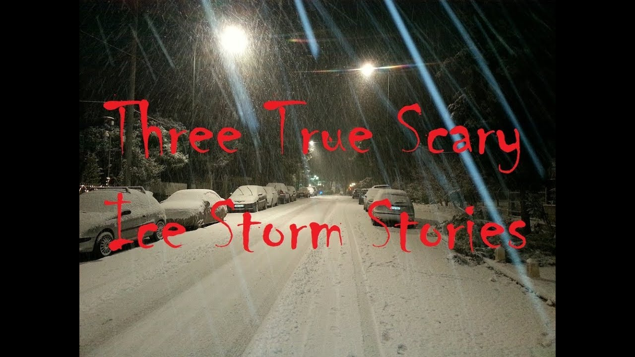 Three True Scary Ice Storm Stories
