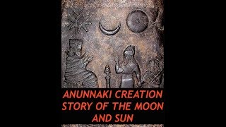 Anunnaki Creation Story of the Sun & Moon, Ancient Cuneiform Tablet Translated Over 100 Years Ago