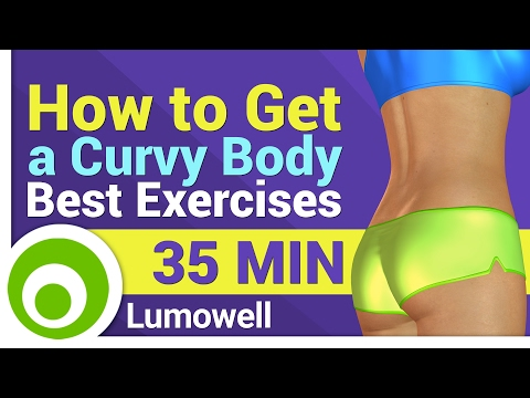 How To Get A Curvy Body - Best exercises