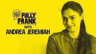 Fully Frank with Andrea Jeremiah | Fully Filmy