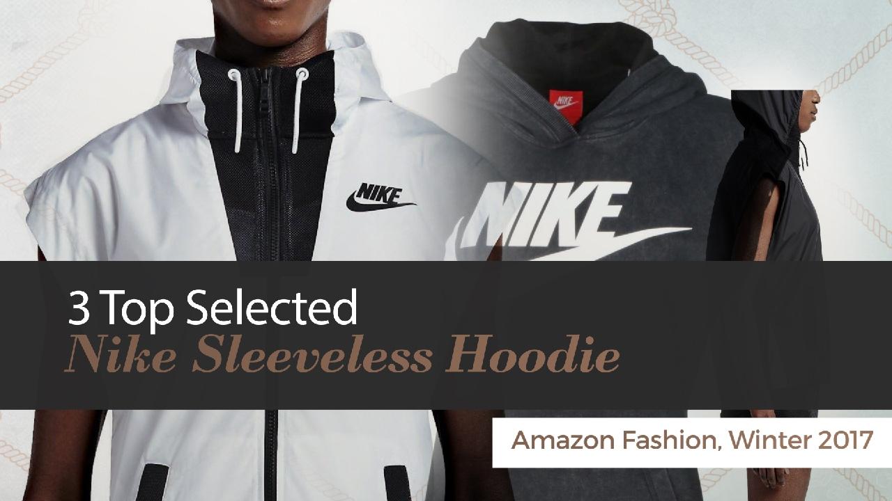 afc668a19b2 3 Top Selected Nike Sleeveless Hoodie Amazon Fashion, Winter 2017 ...