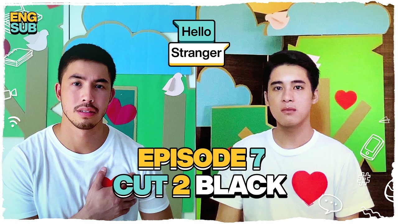 CUT 2 BLACK: Hello Stranger Episode 7