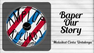 Video BAPER OUR STORY - Malaikat Cinta Untuknya download MP3, 3GP, MP4, WEBM, AVI, FLV November 2017