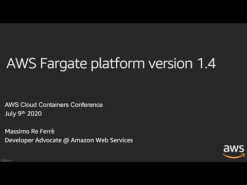 AWS Cloud Containers Conference - Fargate Platform Version 1.4