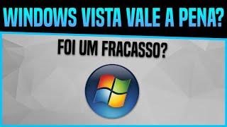 Windows Vista: Vale a pena? Foi um Fracasso? Entenda [2019]