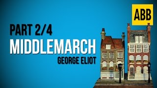 MIDDLEMARCH: George Eliot - FULL AudioBook: Part 2/4