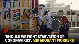 'Should We Fight Starvation Or Coronavirus', Ask Migrant Workers