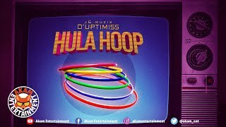 D'Uptimiss - Hula Hoop [Vortex Riddim] April 2019