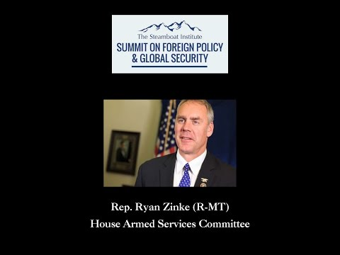 Congressman Ryan Zinke Steamboat Institute Global Security Summit